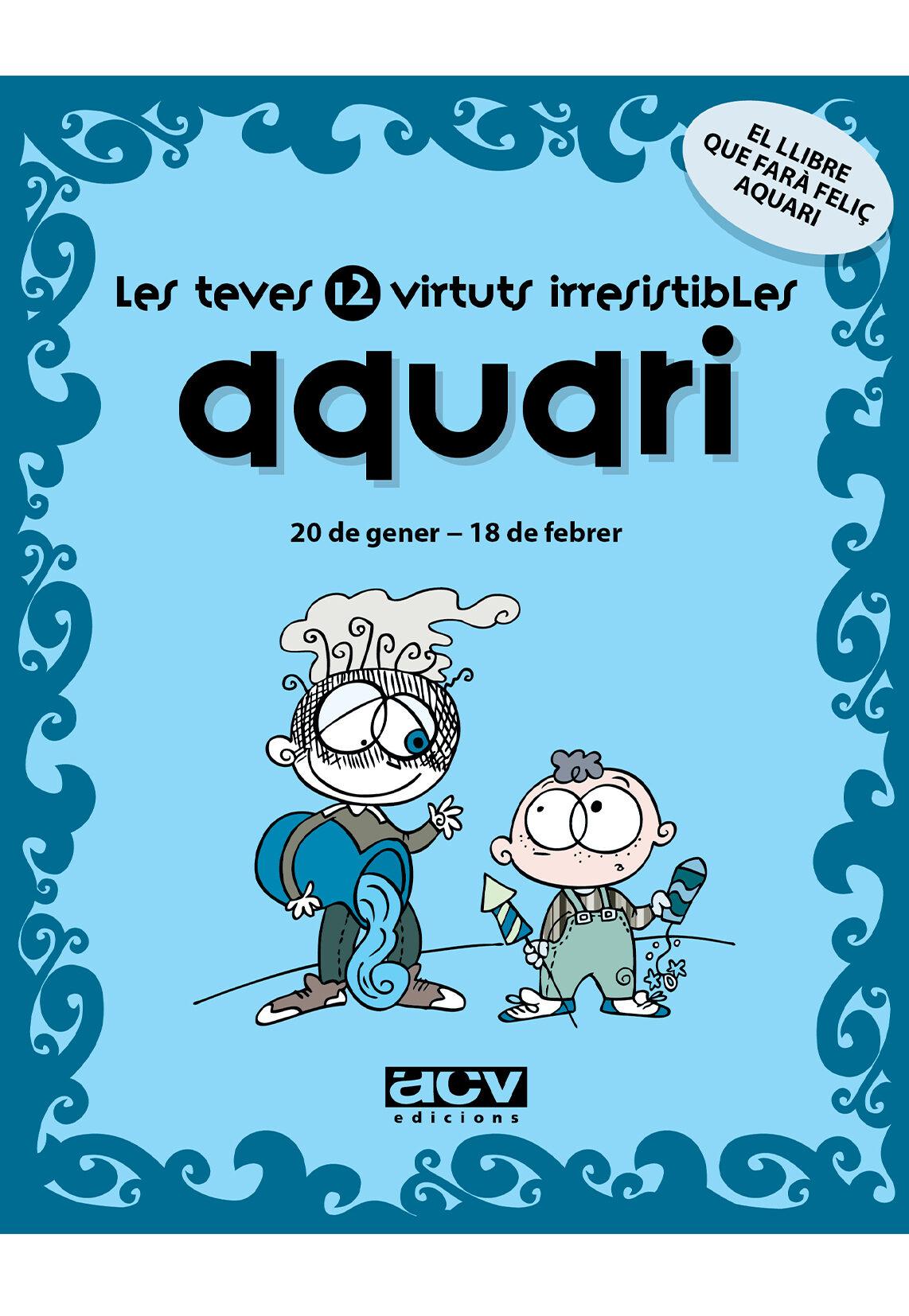Aquari: Les Teves 12 Virtuts Irresistibles por Vv.aa.