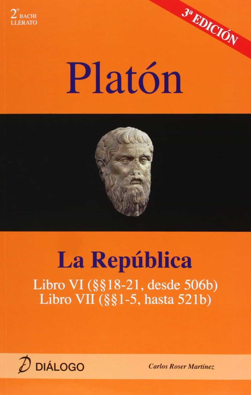 Comentarios A Platon: La Republica, Libro Vi-vii (2º Bachillerato ) por Carlos L. Roser Martinez