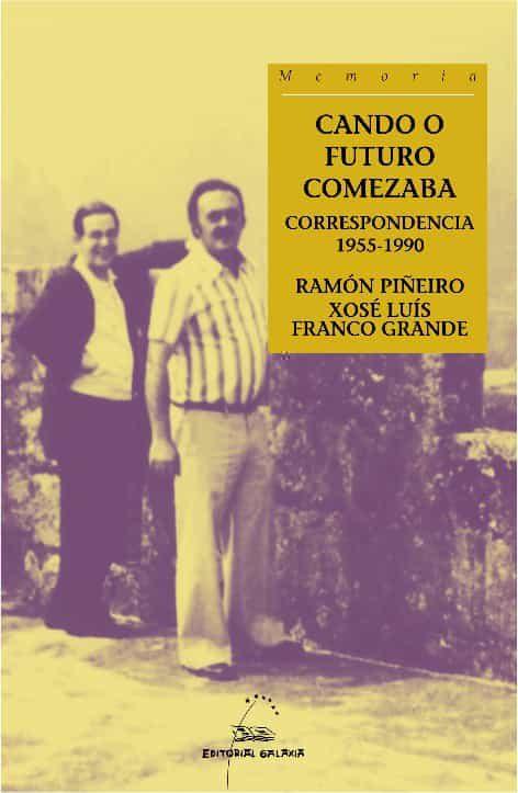Cando O Futuro Comezaba.correspondencia 1955-1990 por Xose Luis Franco Grande epub