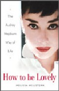 How To Be Lovely: The Audrey Hepburn Guide To Life por Melissa Hellstern epub