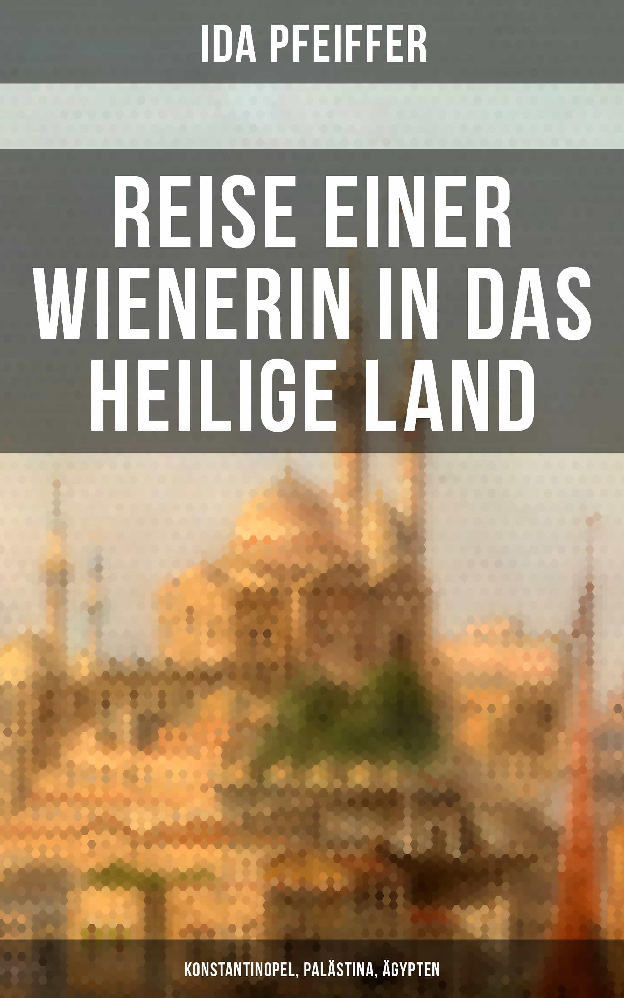 Reise Einer Wienerin In Das Heilige Land Konstantinopel Palästina
