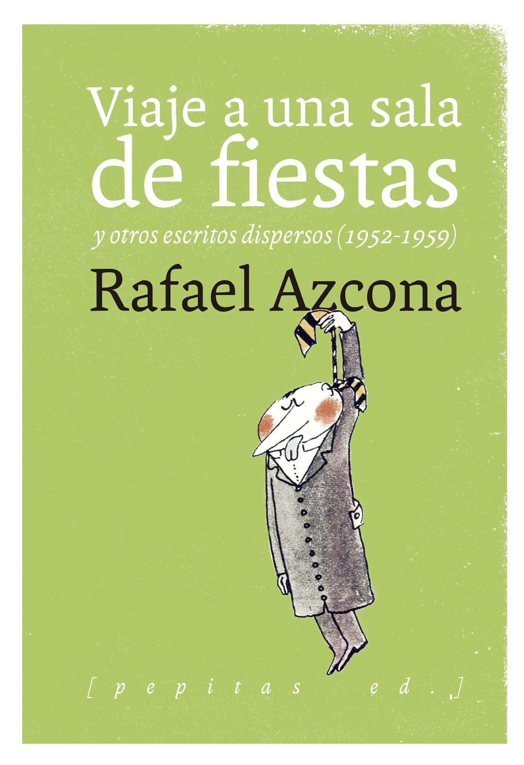 Viaje A Una Sala De Fiestas Y Otros Escritos Dispersos (1952-1959 ) por Rafael Azcona Fernandez
