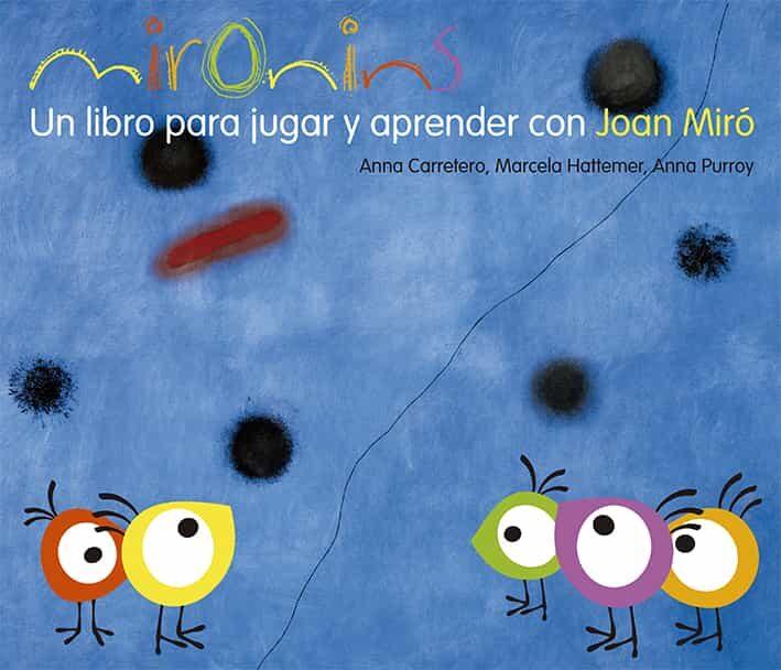 Mironins: Un Libro Para Jugar Y Aprender Con Joan Miró por Anna Carretero