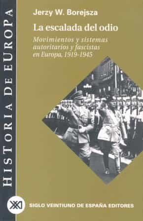 la escalada del odio: movimientos y sistemas autoritarios y fasci stas en europa, 1919-1945-jerzy w. borejsza-9788432311130