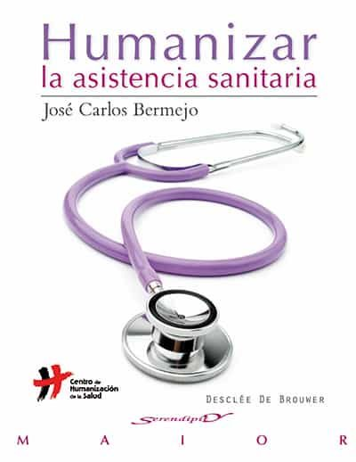 Humanizar La Asistencia Sanitaria: Aproximacion Al Concepto por Jose Carlos Bermejo
