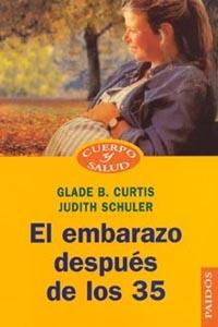 El Embarazo Despues De Los 35 por Glade B. Curtis;                                                                                    Judith Schuler