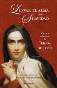 Llevar El Alma Con Suavidad: Cartas Y Reflexiones De Teresa De Je Sus por Rafael M. Merida epub