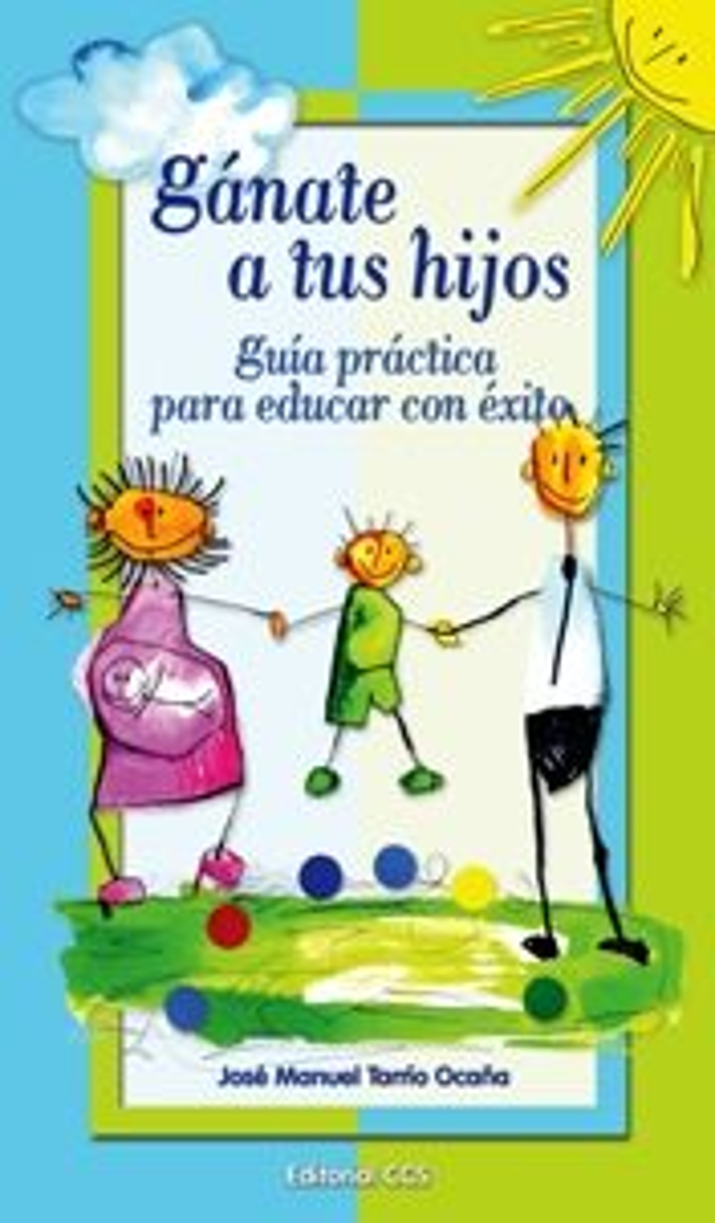 Ganate A Tus Hijos: Guia Practica Para Educar Con Exito por Jose Manuel Tarrio Ocaña epub
