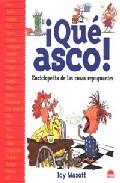 ¡que Asco¡: Enciclopedia De Las Cosas Repugnantes por Vv.aa. epub