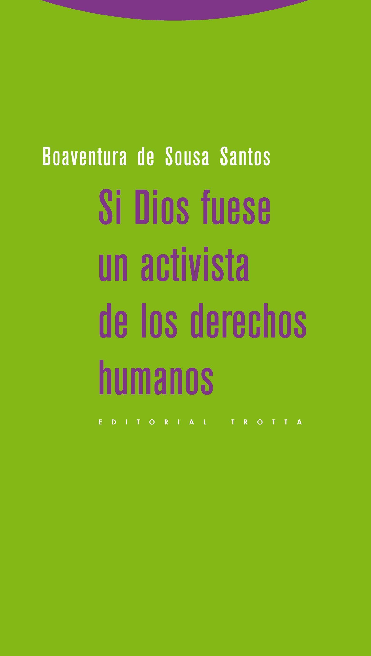 Si Dios Fuese Un Activista De Los Derechos Humanos por Boaventura De Sousa Santos