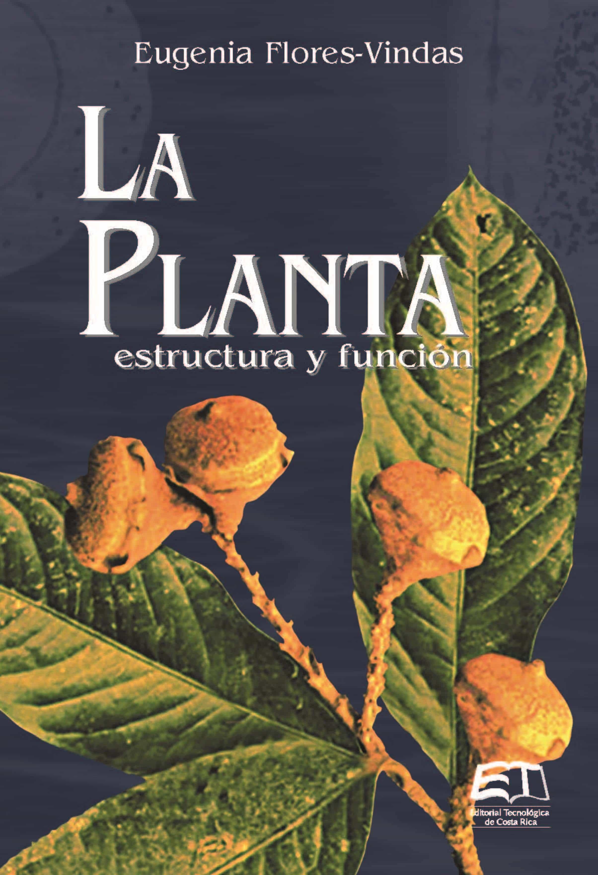 LA PLANTA: ESTRUCTURA Y FUNCIÓN EBOOK | EUGENIA FLORES-VINDAS ...