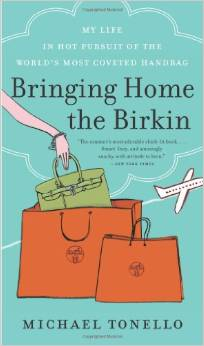 bringing home the birkin: my life in hot pursuit of the world s most coveted handbag-michael tonello-9780061473340
