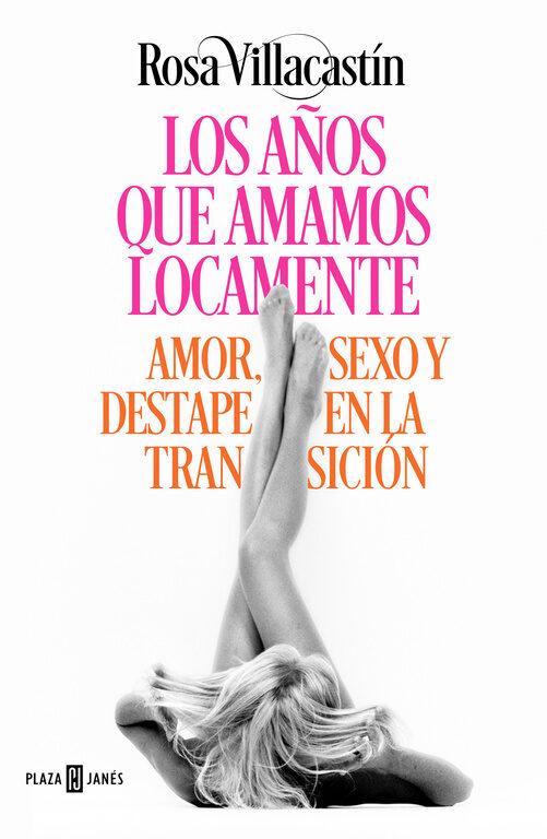 los años que amamos locamente: amor, sexo y destape en la transicion-rosa villacastin-9788401015540
