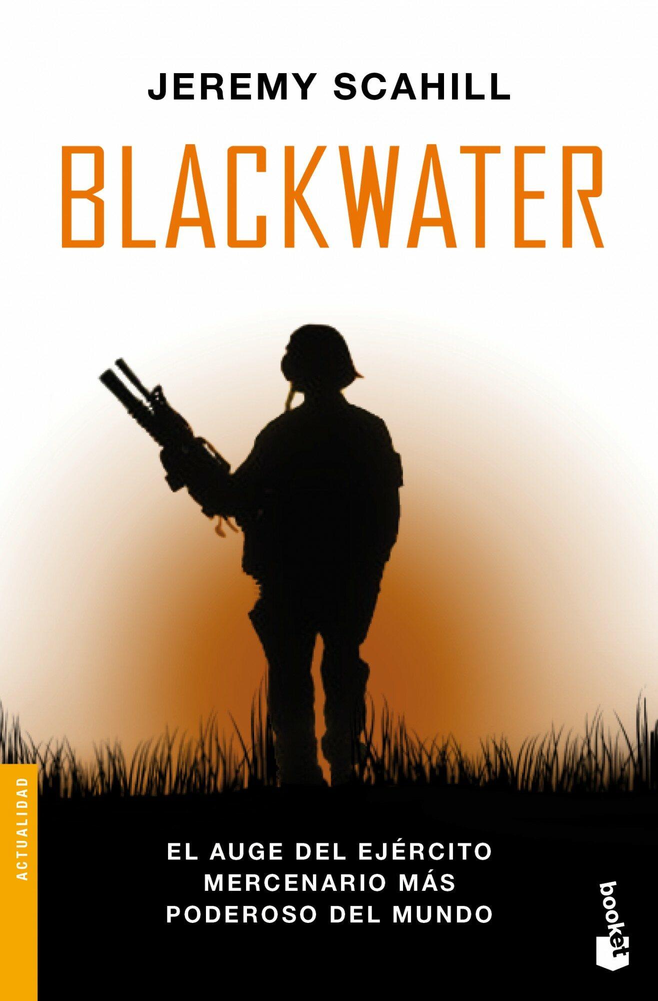 blackwater: el auge del ejercito mercenario mas poderoso del mund o-jeremy scahill-9788408004240