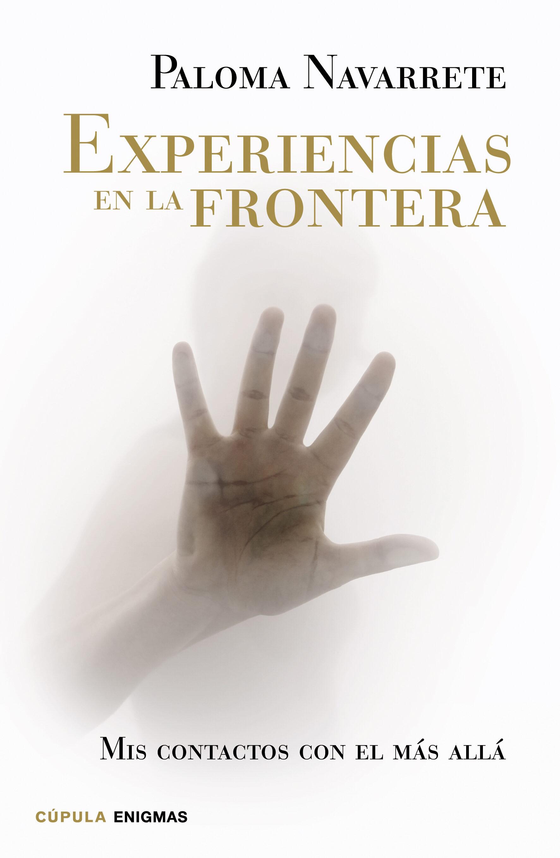 EXPERIENCIAS EN LA FRONTERA | PALOMA NAVARRETE | Comprar libro ...