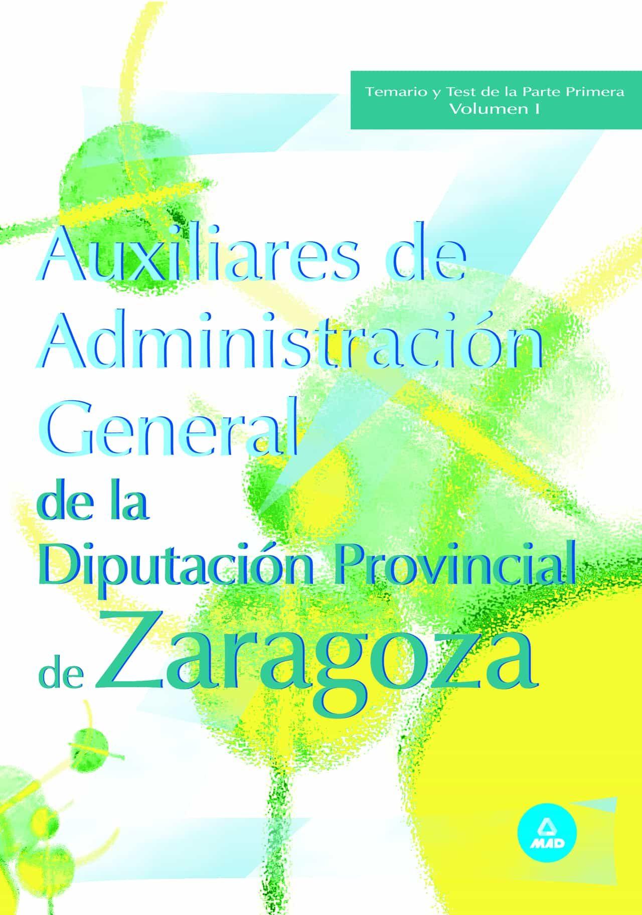 Auxiliares De Administracion General De La Diputacion De Zaragoza : Temario Y Test De La Primera Parte (vol. I) por Vv.aa.