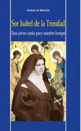 Sor Isabel De La Trinidad: Una Joven Santa Para Nuestro Tiempo por Conrad Meester