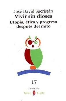 Vivir Sin Dioses: Utopia, Etica Y Progreso Despues Del Mito por Jose David Sacristan De Lama epub