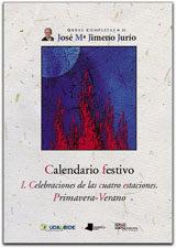 Calendario Festivo. I Celebraciones De Las Cuatro Estaciones. Primavera-verano por Jose Mª Jimeno Jurio epub