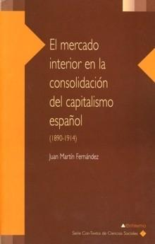 El Mercado Interior En La Consolidacion Del Capitalismo Español ( 1890-1914) por Juan Martin Fernandez epub