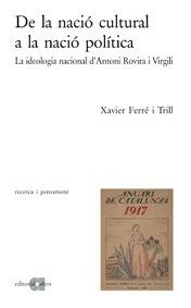 De La Nacio Cultural A La Nacio Politica: La Ideologia Nacional D  Antoni Rovira I Virgili por Xavier Ferrer I Trill