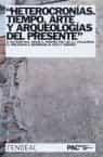 Heterocronias. Tiempo, Arte, Y Arqueologias Del Presente por Andreas Huyssen;                                                                                    Nicolas Bourriaud epub