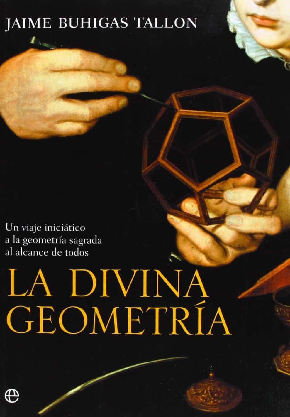 La Divina Geometria: Un Viaje Iniciatico A La Geometria Sagrada A L Alcance De Todos por Jaime Buhigas Tallon