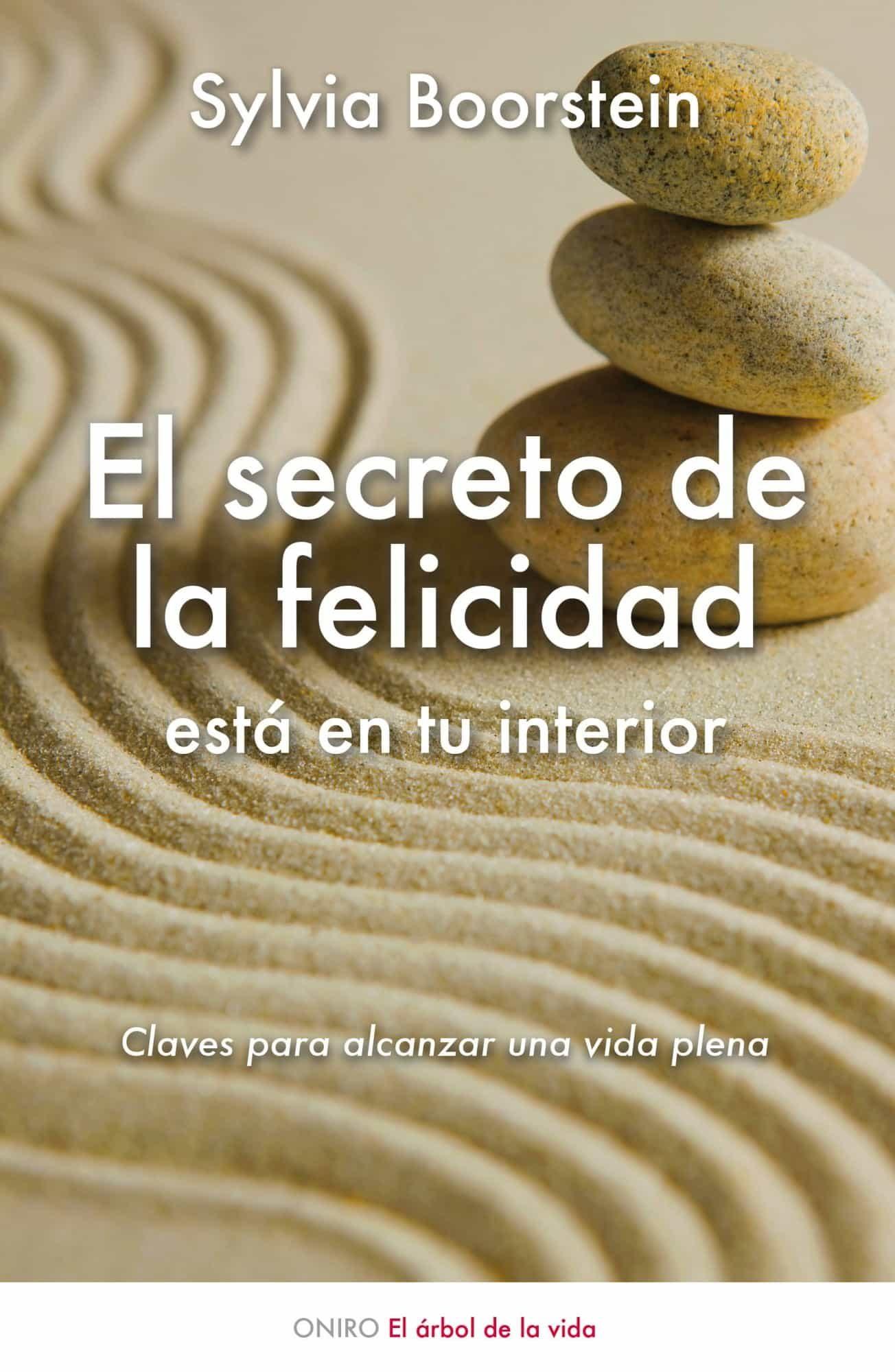El secreto de la felicidad esta en tu interior claves para alcan zar una vida