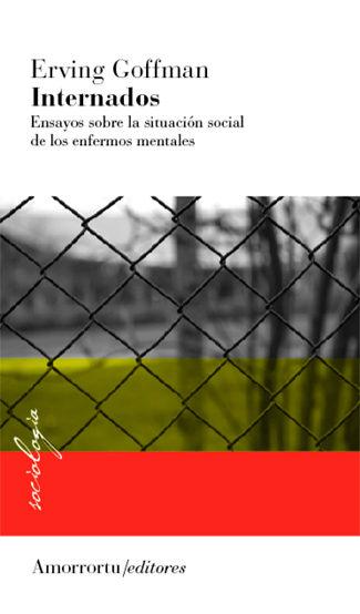 internados: ensayos sobre la situacion social de los enfermos men tales-erving goffman-9789505181940
