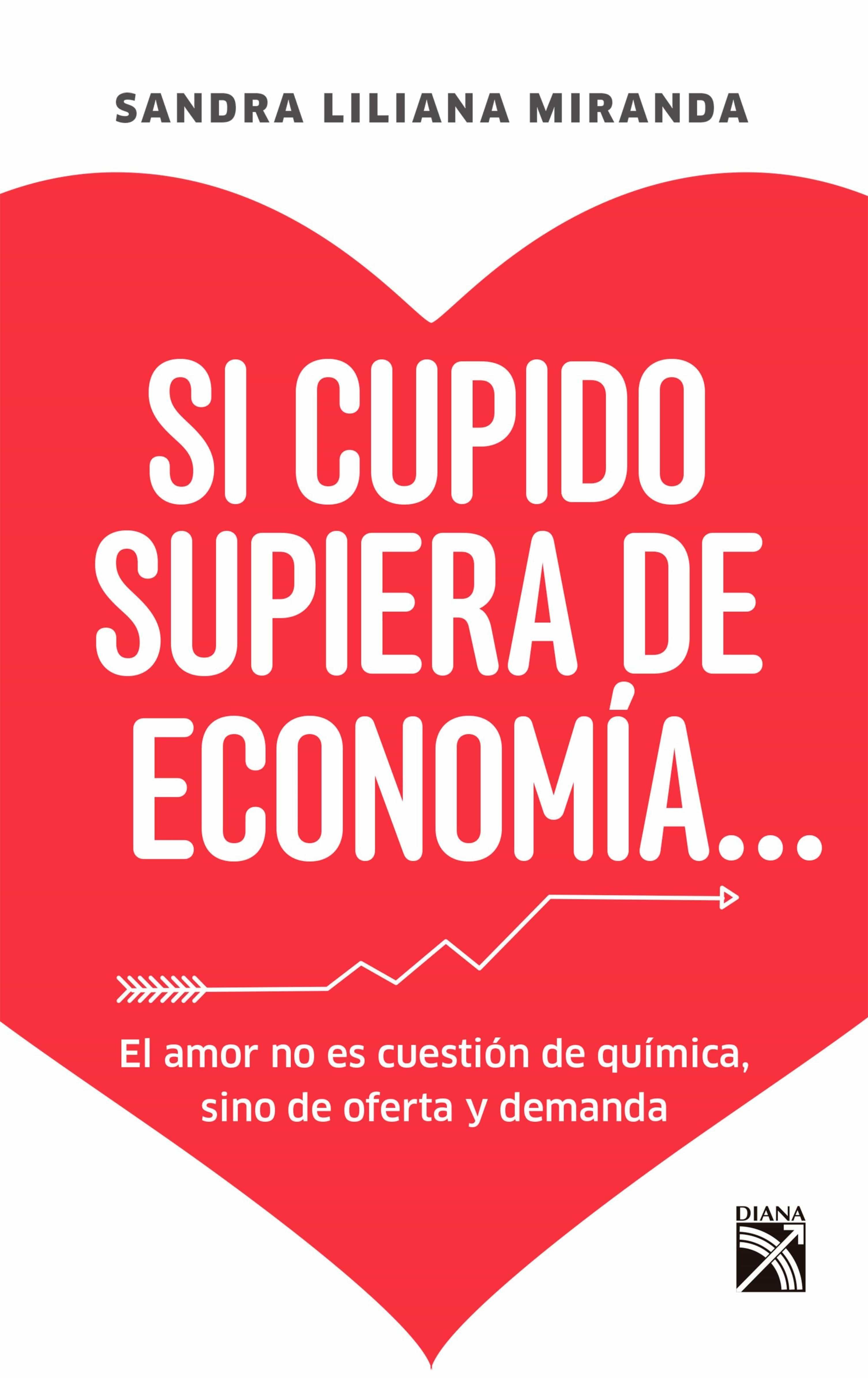 si cupido supiera de economia (ebook),sandra liliana miranda  forero,9789584241740