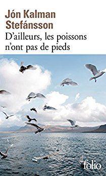 D Ailleurs Les Poissons N Ont Pas De Pieds por Jon Kalman Stefansson epub