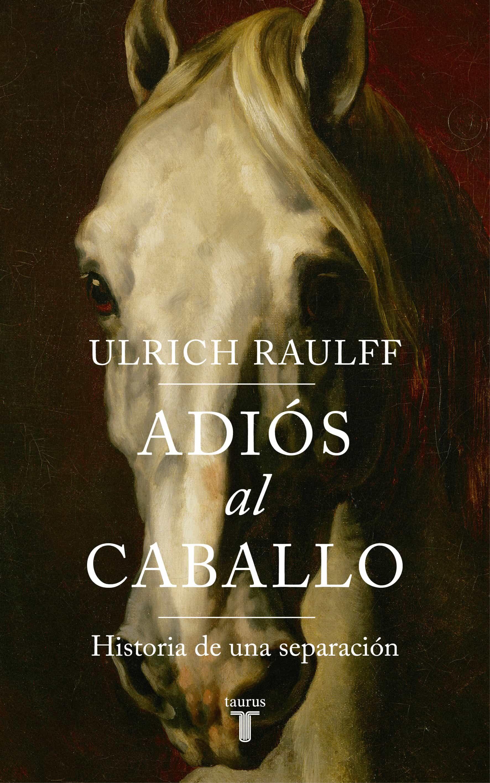 Adiós Al Caballo por Ulrich Raulff