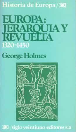 europa: jerarquia y revuelta (1320-1450) (4ª ed.)-george holmes-9788432303050