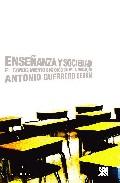enseñanza y sociedad: el conocimiento sociologco de la educacion-antonio guerrero seron-9788432313950