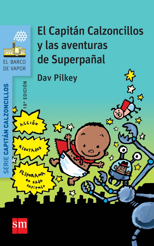 7 El Capitan Calzoncillos Y Las Aventuras De Superpañal por Dav Pilkey