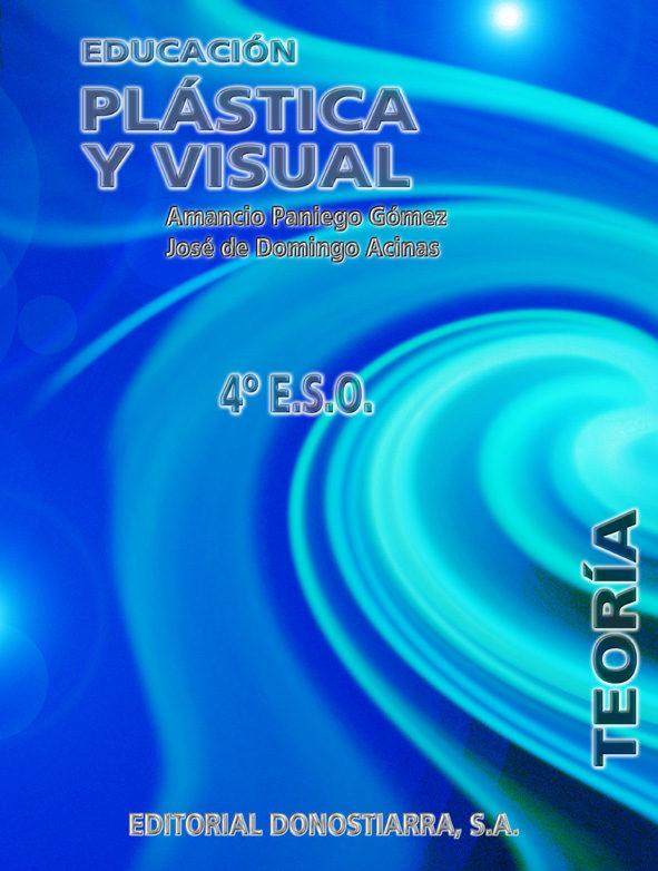 Educacion Plastica Y Visual 4º E.s.o. Teoria por Amancio Paniego Gomez;                                                                                    Jose De Domingo Acinas
