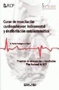 Curso De Resucitacion Cardiopulmonar Instrumental Y Desfibrilacio N Semiautomatica:programa De Emergencias Y Resucitacion Plan Nacional De Rcp por Narciso Perales