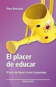 El Placer De Educar: El Arte De Hacer Crecer La Persona por Flora Bresciani Nicassio