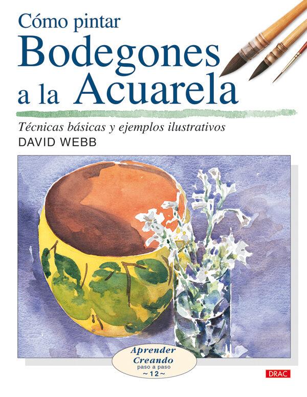 Como Pintar Bodegones A La Acuarela : Tecnicas Basicas Y Ejemplos Ilustrativos por David Webb epub