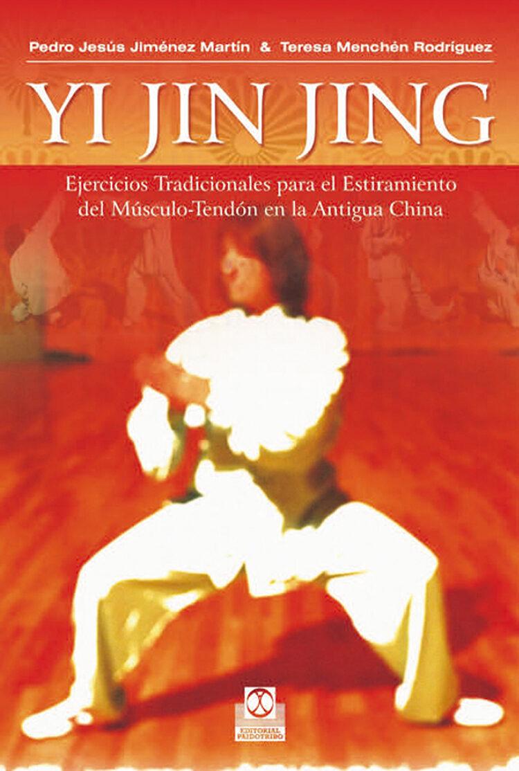 Yi Jin Jing: Ejercicios Tradicionales Para El Estiramiento Del Mu Sculo-tendon En La Antigua China por Pedro J. Jimenez Martin;                                                                                    Teresa Menchen Rodriguez