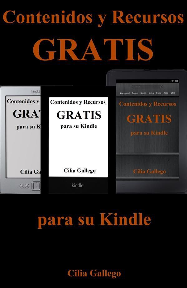 Contenidos Y Recursos Gratis Para Su Kindle (libros Gratuitos En Español Y Trucos Para Sacar Provecho De Su Dispositivo)   por Cilia Gallego epub