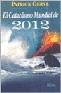 El Cataclismo Mundial De 2012 por Patrick Geryl Gratis