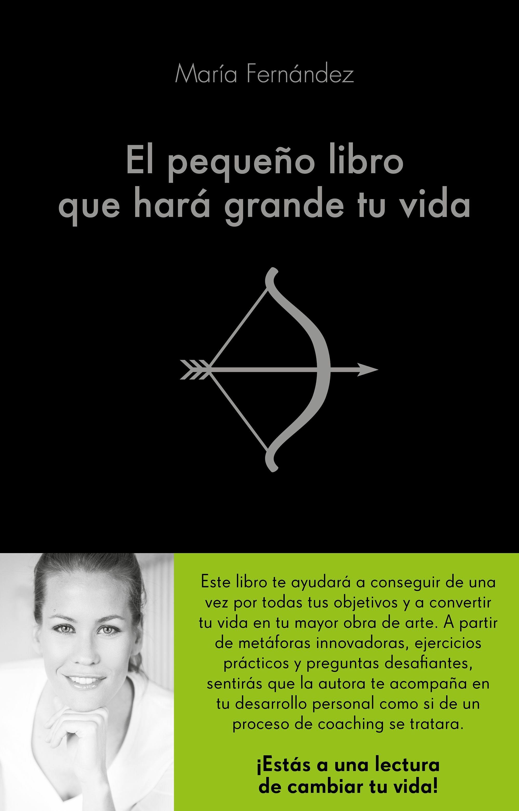 El Pequeño Libro Que Hara Grande Tu Vida por Maria Fernandez