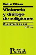 Violencia Y Dialogo De Religiones: Un Proyecto De Paz por Xabier Pikaza Gratis