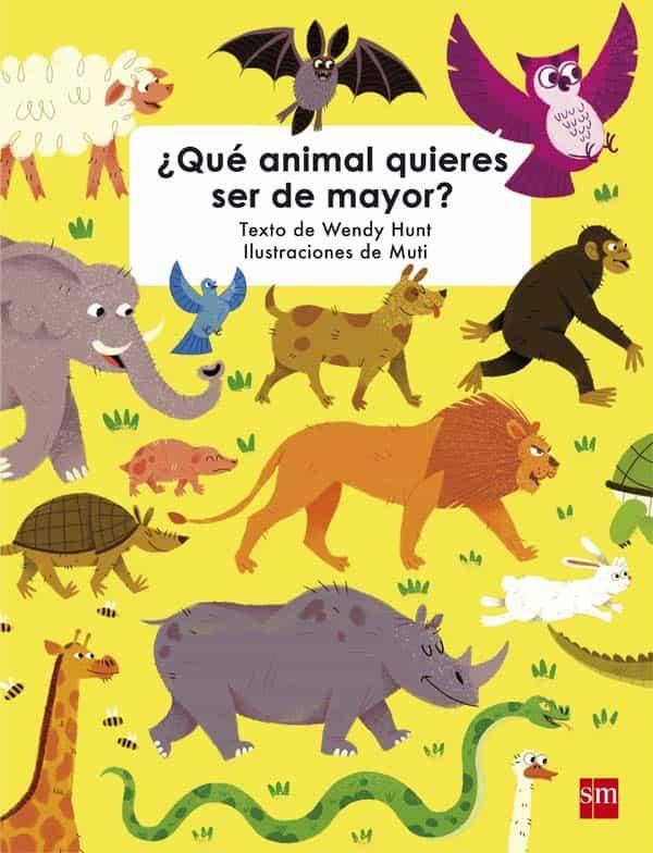 ¿qué Animal Quieres Ser De Mayor? por Wendy Hunt