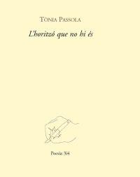 L Horitzo Que No Hi Es por Tonia Passola Vidal