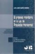 El Proceso Monitorio En La Ley De Propiedad Horizontal: Concepto, Legitimacion Y Competencia por Juan Jose Rubiño Romero