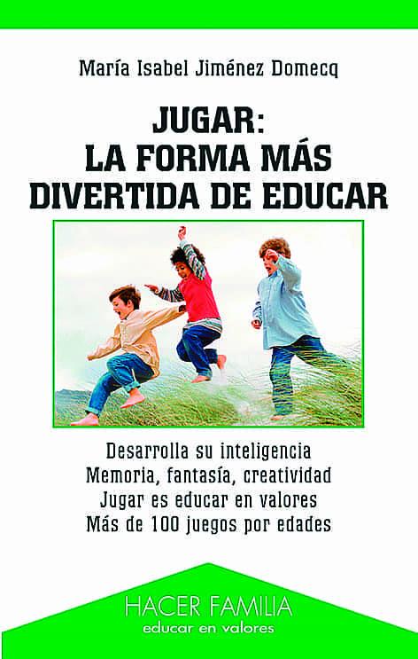 Jugar: La Forma Mas Divertida De Educar por Maria Isabel Jimenez Domecq Gratis