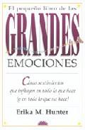 El Pequeño Libro De Las Grandes Emociones. Cinco Sentimientos Que Influyen En Todo Lo Que Hace ( Y En Todo Lo Que No Hace ) por Erika M. Hunter Gratis