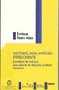 Metodologia Juridica Irreverente. Elementos De Profilaxis Para En Carar Los Discursos Juridicos Terrenales por Enrique Pedro Haba Gratis
